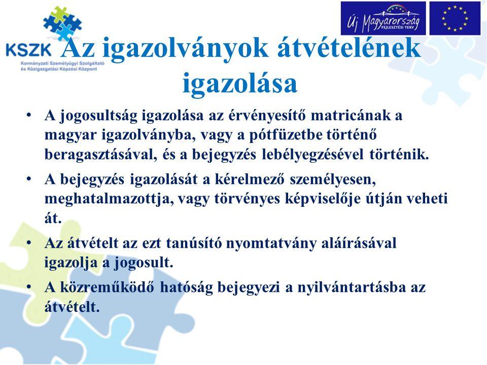 Az igazolványok átvételének igazolása A jogosultság igazolása az érvényesítő matricának a magyar igazolványba, vagy a pótfüzetbe történő beragasztásáv