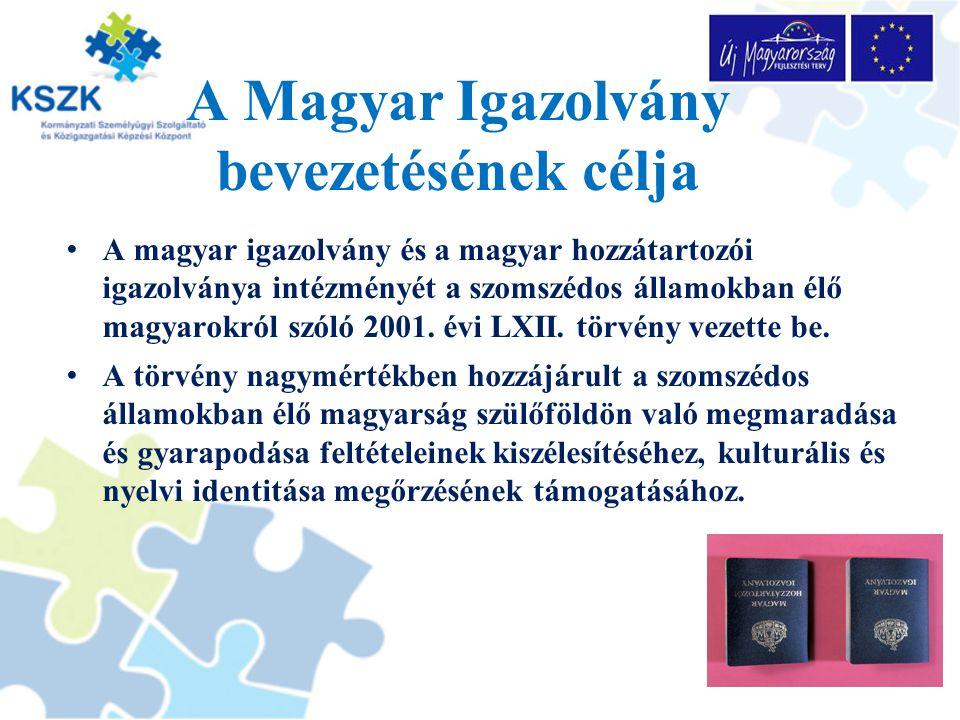 A Magyar Igazolvány bevezetésének célja A magyar igazolvány és a magyar hozzátartozói igazolványa intézményét a szomszédos államokban élő magyarokról szóló 2001.