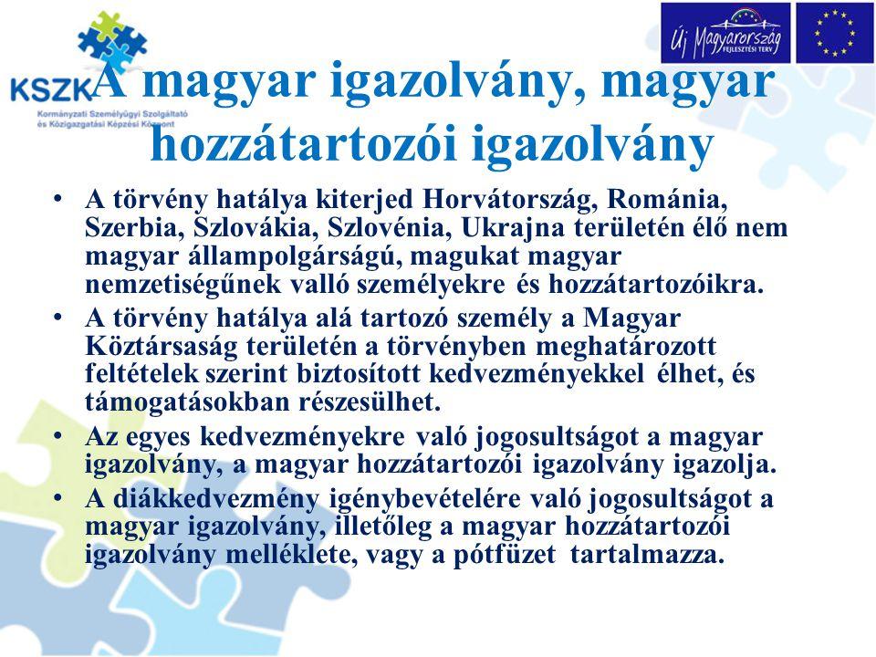A magyar igazolvány, magyar hozzátartozói igazolvány A törvény hatálya kiterjed Horvátország, Románia, Szerbia, Szlovákia, Szlovénia, Ukrajna területén élő nem magyar állampolgárságú, magukat magyar nemzetiségűnek valló személyekre és hozzátartozóikra.