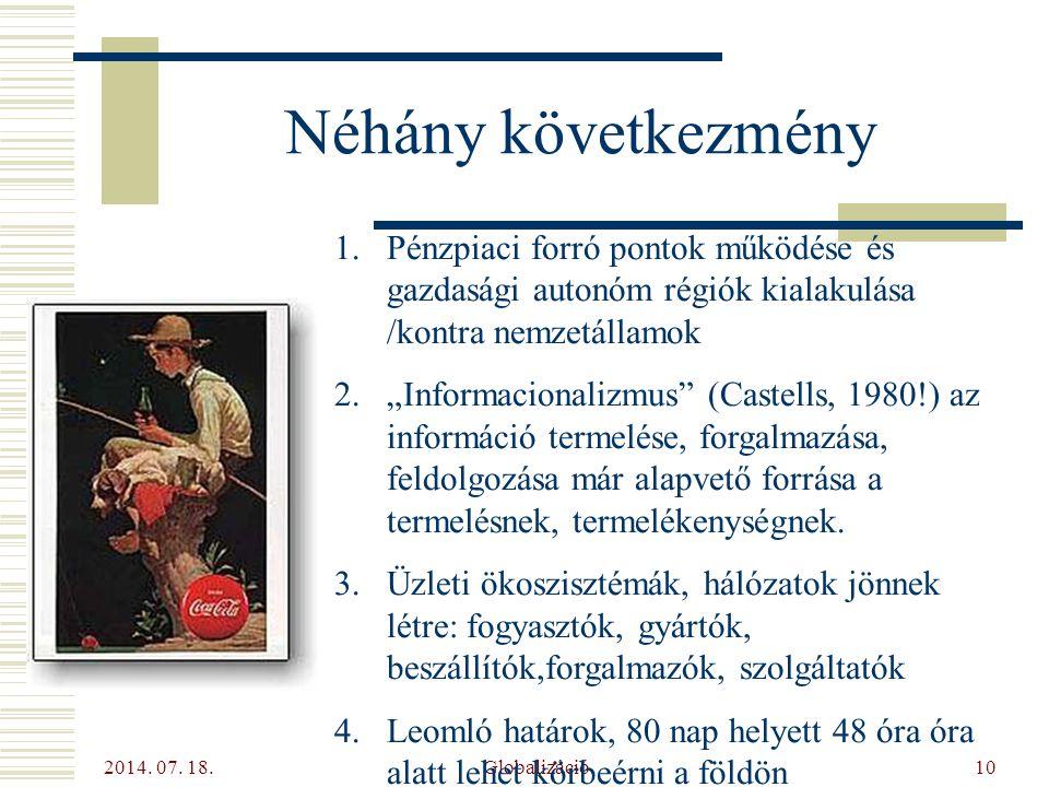 """2014. 07. 18. Globalizáció10 Néhány következmény 1.Pénzpiaci forró pontok működése és gazdasági autonóm régiók kialakulása /kontra nemzetállamok 2.""""In"""