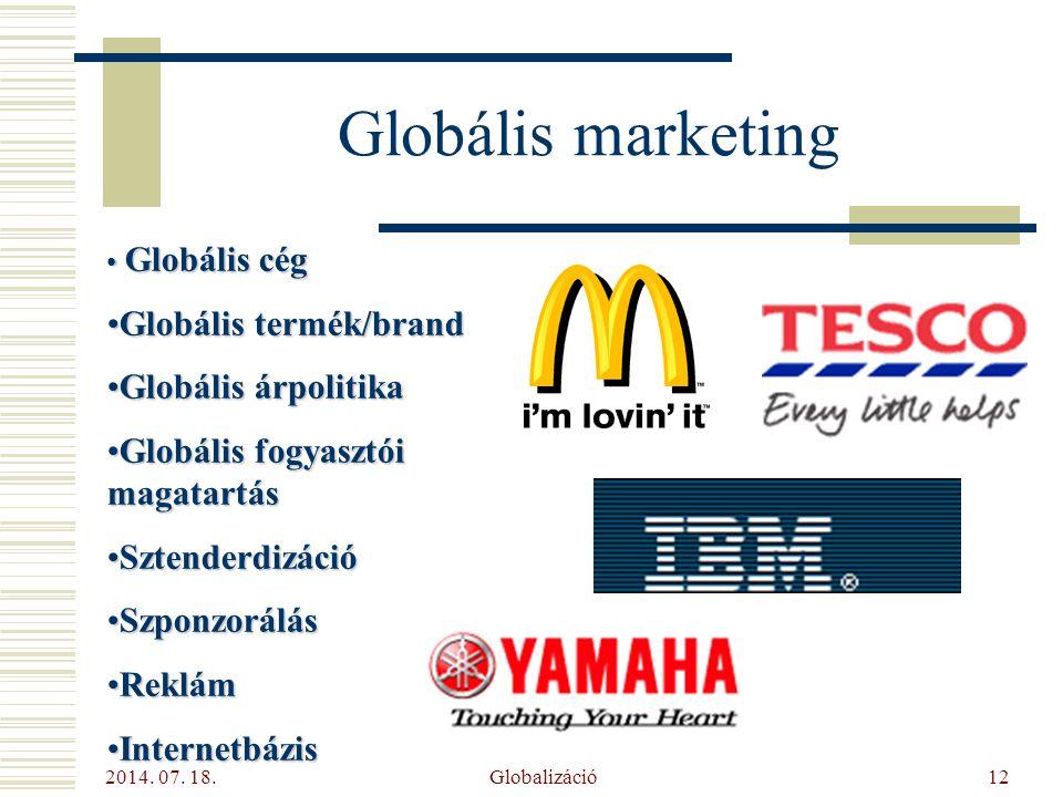 2014. 07. 18. Globalizáció12 Globális marketing Globális cég Globális cég Globális termék/brandGlobális termék/brand Globális árpolitikaGlobális árpol