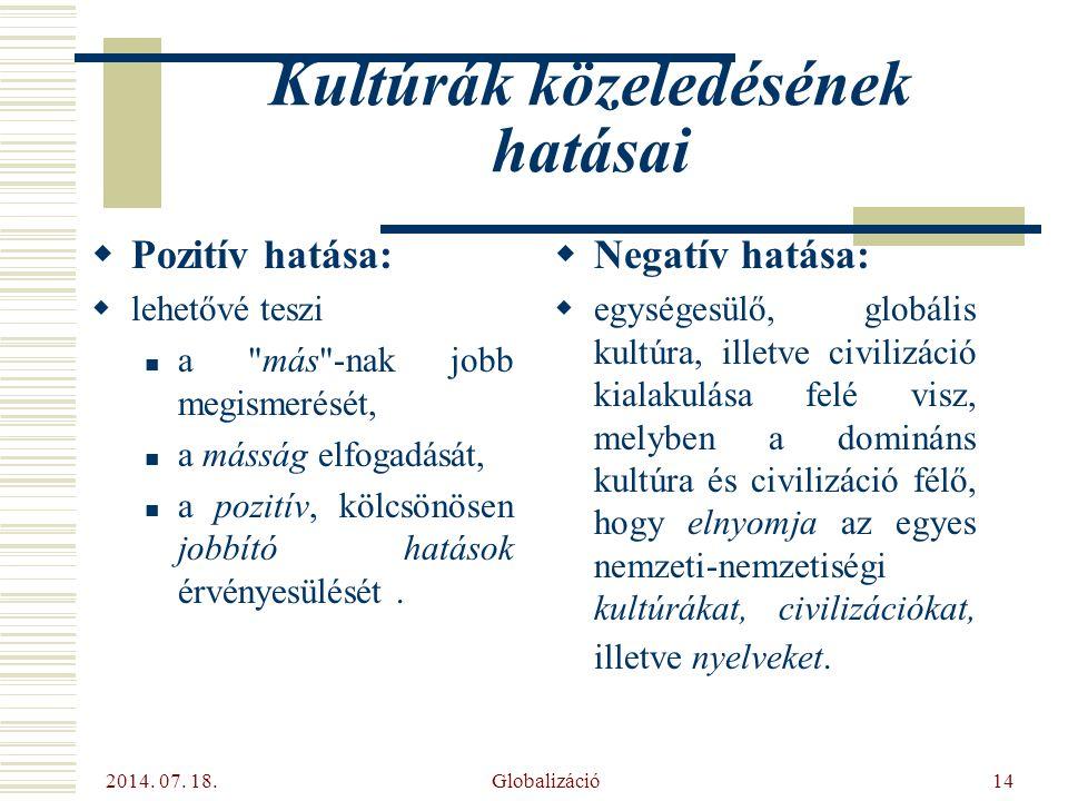 2014. 07. 18. Globalizáció14 Kultúrák közeledésének hatásai  Pozitív hatása:  lehetővé teszi a
