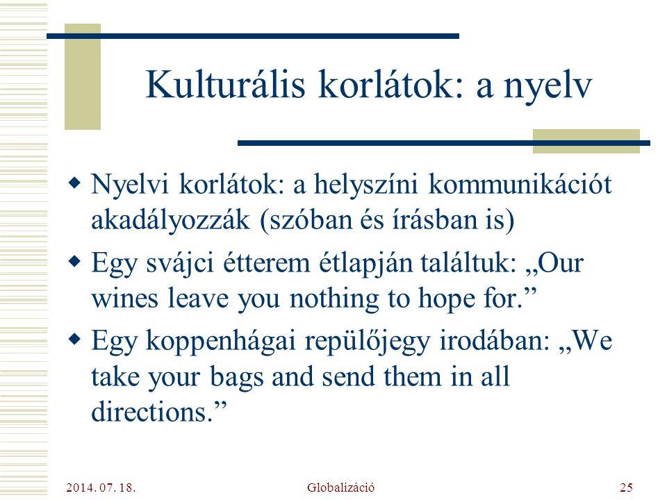 2014. 07. 18. Globalizáció25 Kulturális korlátok: a nyelv  Nyelvi korlátok: a helyszíni kommunikációt akadályozzák (szóban és írásban is)  Egy svájc