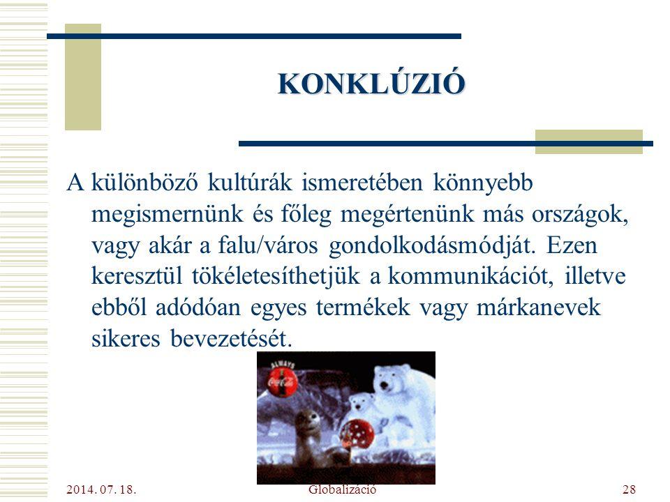 2014. 07. 18. Globalizáció28 A különböző kultúrák ismeretében könnyebb megismernünk és főleg megértenünk más országok, vagy akár a falu/város gondolko