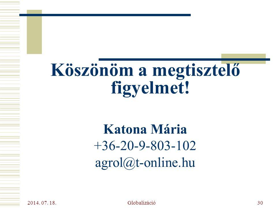 2014. 07. 18. Globalizáció30 Köszönöm a megtisztelő figyelmet! Katona Mária +36-20-9-803-102 agrol@t-online.hu