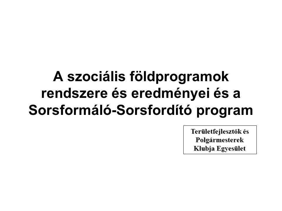 A szociális földprogramok rendszere és eredményei és a Sorsformáló-Sorsfordító program Területfejlesztők és Polgármesterek Klubja Egyesület
