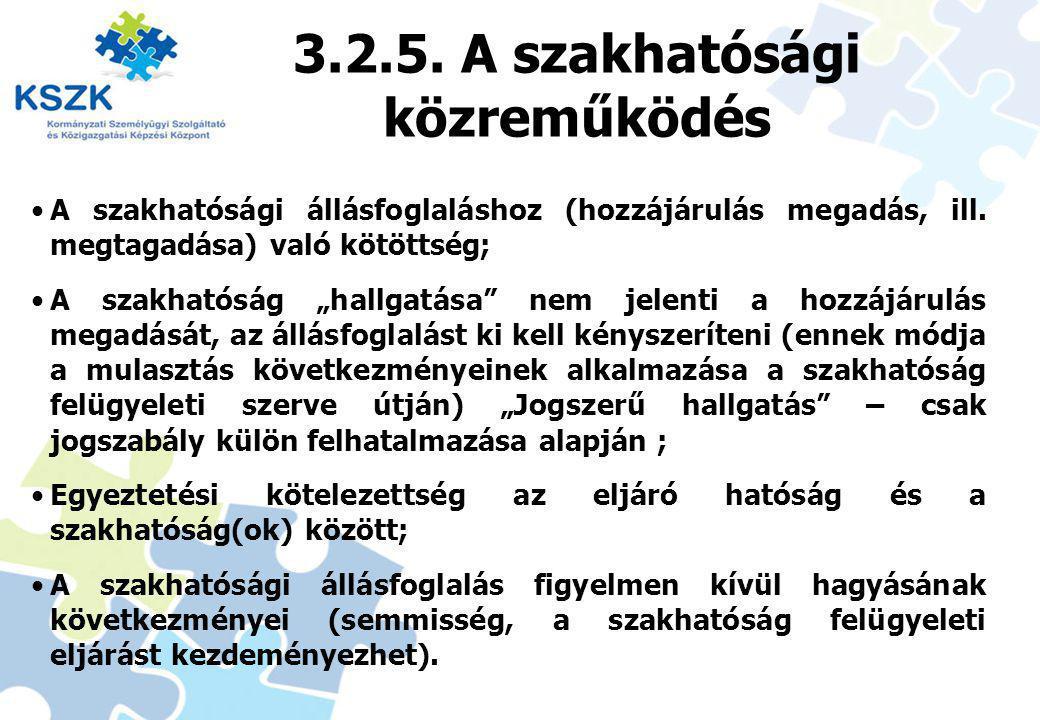 """23 3.2.5. A szakhatósági közreműködés A szakhatósági állásfoglaláshoz (hozzájárulás megadás, ill. megtagadása) való kötöttség; A szakhatóság """"hallgatá"""
