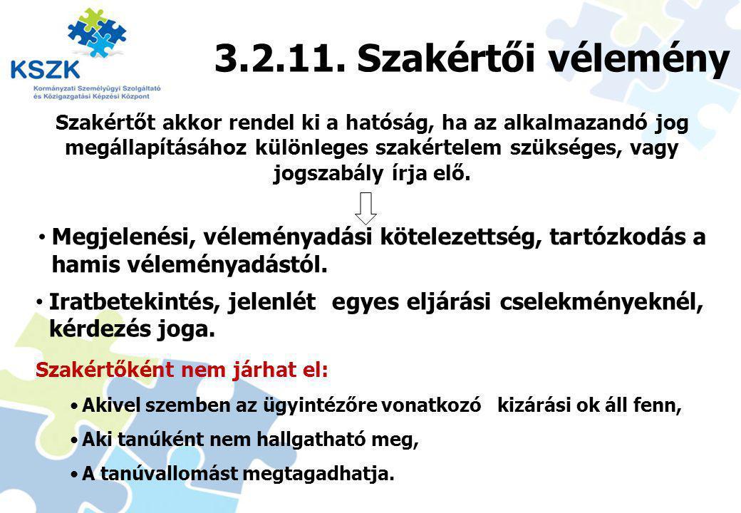 29 3.2.11. Szakértői vélemény Szakértőként nem járhat el: Akivel szemben az ügyintézőre vonatkozó kizárási ok áll fenn, Aki tanúként nem hallgatható m