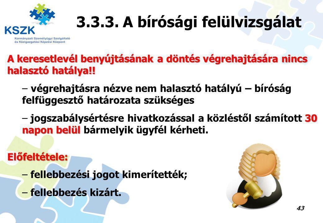 43 3.3.3. A bírósági felülvizsgálat A keresetlevél benyújtásának a döntés végrehajtására nincs halasztó hatálya!! – végrehajtásra nézve nem halasztó h