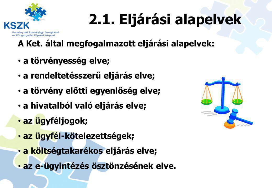 8 2.1. Eljárási alapelvek A Ket. által megfogalmazott eljárási alapelvek: a törvényesség elve; a rendeltetésszerű eljárás elve; a törvény előtti egyen