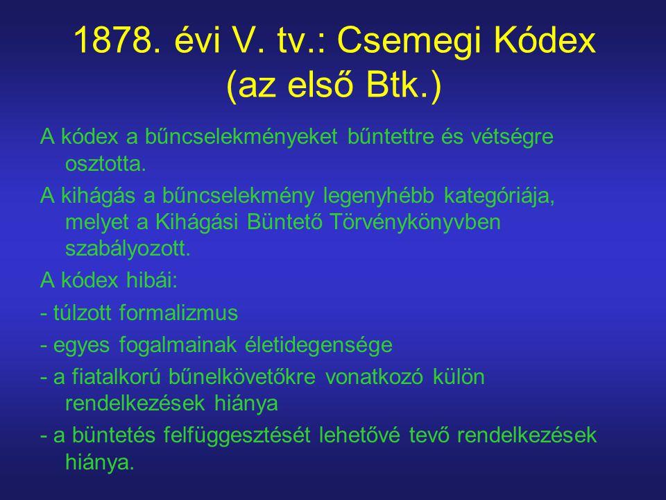 1878. évi V. tv.: Csemegi Kódex (az első Btk.) A kódex a bűncselekményeket bűntettre és vétségre osztotta. A kihágás a bűncselekmény legenyhébb kategó