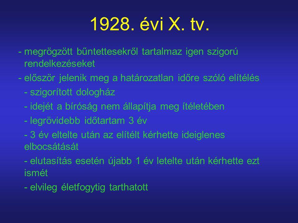 1928. évi X. tv. - megrögzött bűntettesekről tartalmaz igen szigorú rendelkezéseket - először jelenik meg a határozatlan időre szóló elítélés - szigor