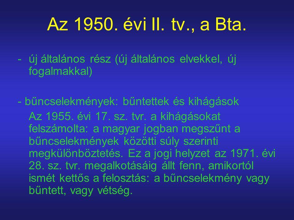 Az 1950. évi II. tv., a Bta. -új általános rész (új általános elvekkel, új fogalmakkal) - bűncselekmények: bűntettek és kihágások Az 1955. évi 17. sz.