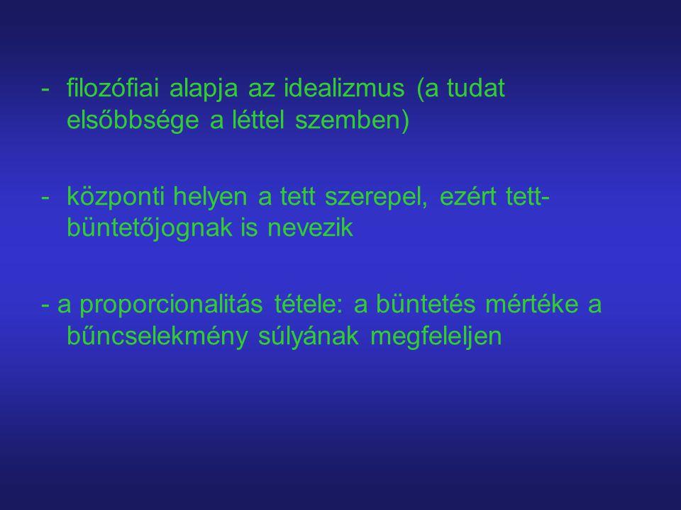 -filozófiai alapja az idealizmus (a tudat elsőbbsége a léttel szemben) -központi helyen a tett szerepel, ezért tett- büntetőjognak is nevezik - a prop