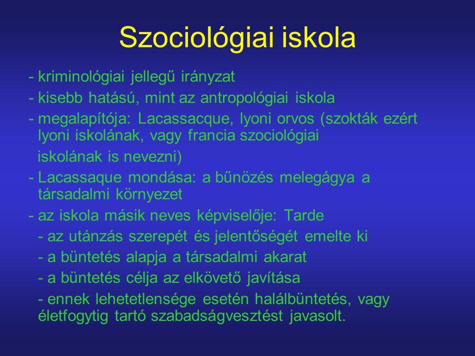Szociológiai iskola - kriminológiai jellegű irányzat - kisebb hatású, mint az antropológiai iskola - megalapítója: Lacassacque, lyoni orvos (szokták e