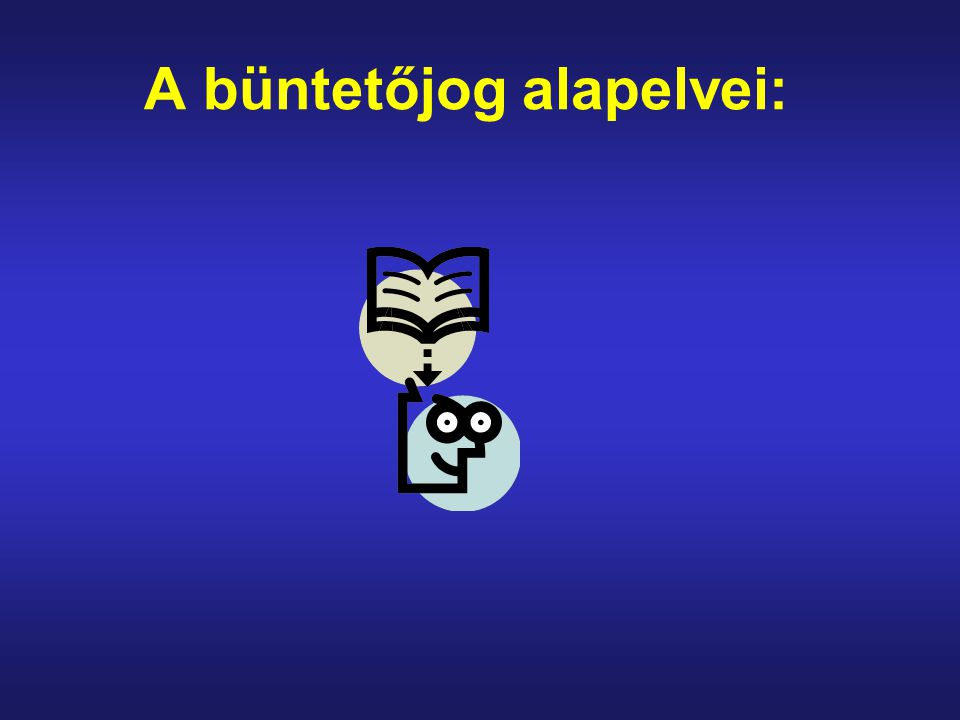-a törvényesség követelménye (két elvben): - nullum crimen sine lege: bűncslekmény az, amit a tv.