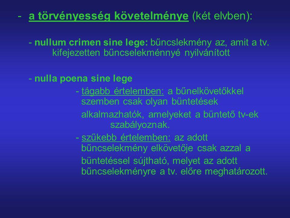 -a törvényesség követelménye (két elvben): - nullum crimen sine lege: bűncslekmény az, amit a tv. kifejezetten bűncselekménnyé nyilvánított - nulla po
