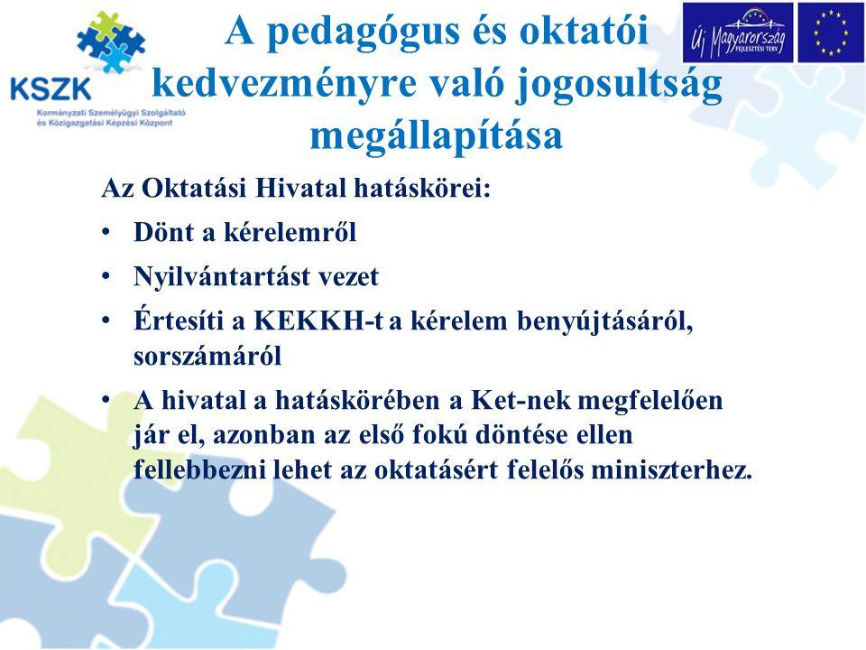 A pedagógus és oktatói kedvezményre való jogosultság megállapítása Az Oktatási Hivatal hatáskörei: Dönt a kérelemről Nyilvántartást vezet Értesíti a K