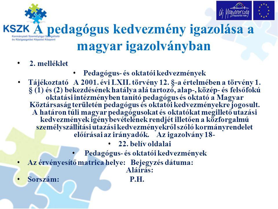 A pedagógus kedvezmény igazolása a magyar igazolványban 2. melléklet Pedagógus- és oktatói kedvezmények Tájékoztató A 2001. évi LXII. törvény 12. §-a