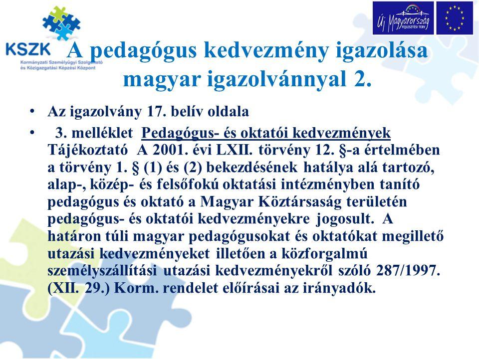 A pedagógus kedvezmény igazolása magyar igazolvánnyal 2. Az igazolvány 17. belív oldala 3. melléklet Pedagógus- és oktatói kedvezmények Tájékoztató A