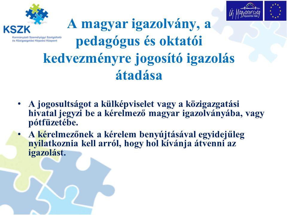 A magyar igazolvány, a pedagógus és oktatói kedvezményre jogosító igazolás átadása A jogosultságot a külképviselet vagy a közigazgatási hivatal jegyzi