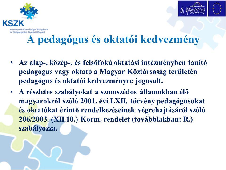 A pedagógus és oktatói kedvezmény Az alap-, közép-, és felsőfokú oktatási intézményben tanító pedagógus vagy oktató a Magyar Köztársaság területén pedagógus és oktatói kedvezményre jogosult.