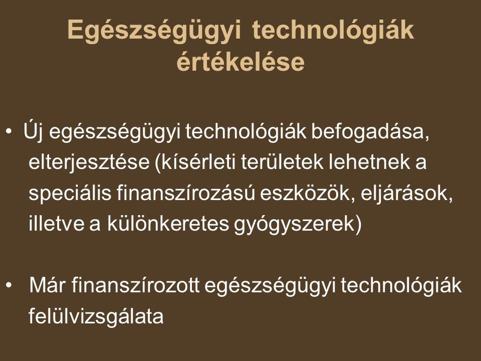 Egészségügyi technológiák értékelése Új egészségügyi technológiák befogadása, elterjesztése (kísérleti területek lehetnek a speciális finanszírozású e