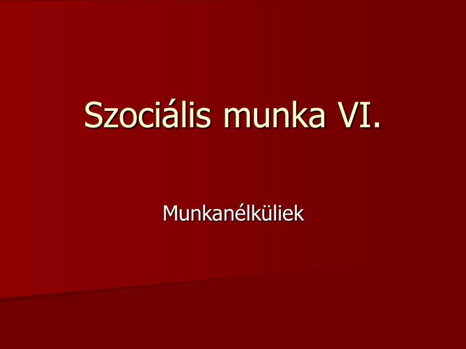 Szociális munka VI. Munkanélküliek