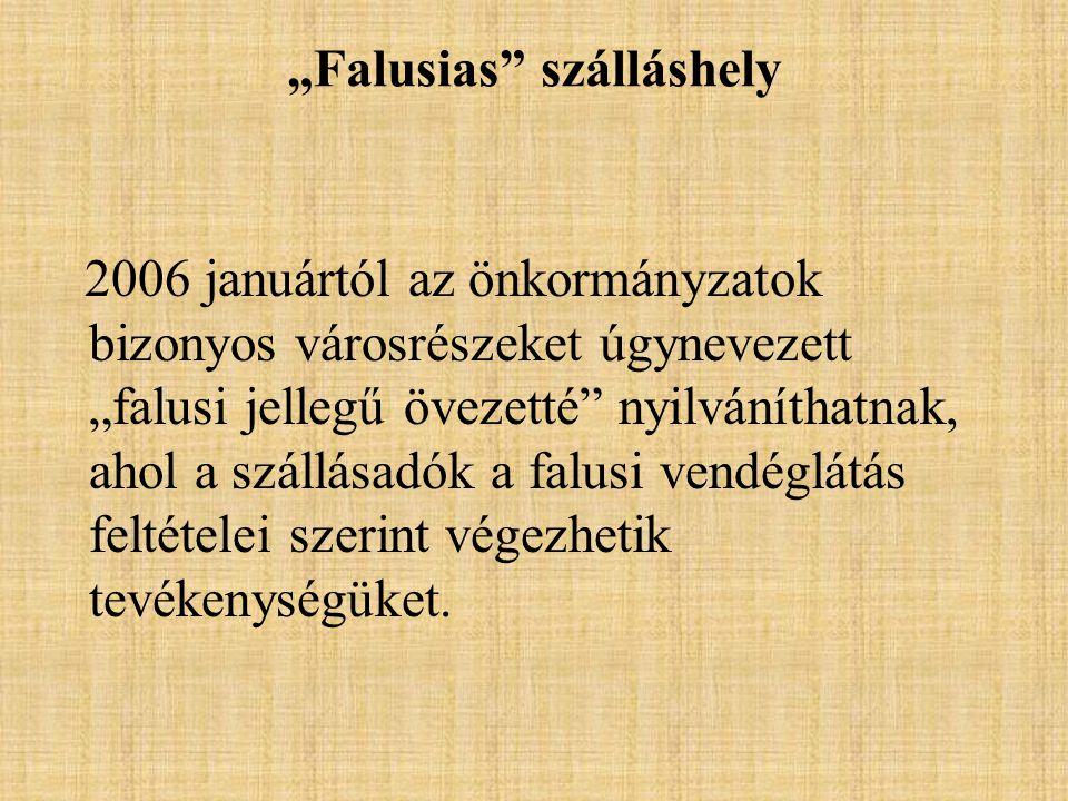"""""""Falusias"""" szálláshely 2006 januártól az önkormányzatok bizonyos városrészeket úgynevezett """"falusi jellegű övezetté"""" nyilváníthatnak, ahol a szállásad"""