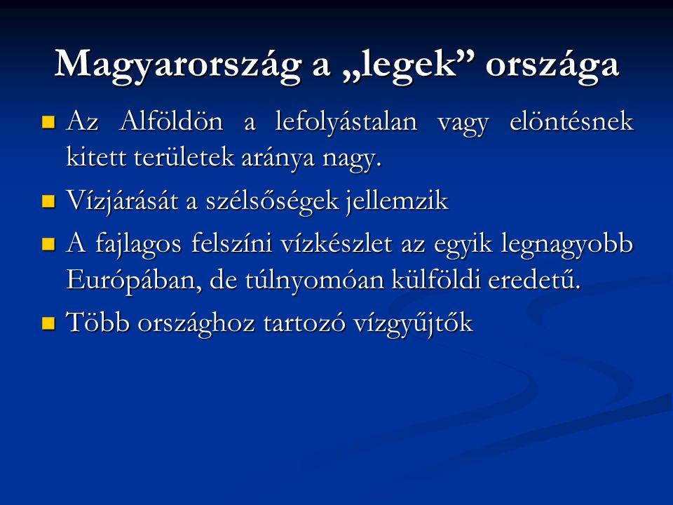"""Magyarország a """"legek"""" országa Az Alföldön a lefolyástalan vagy elöntésnek kitett területek aránya nagy. Az Alföldön a lefolyástalan vagy elöntésnek k"""