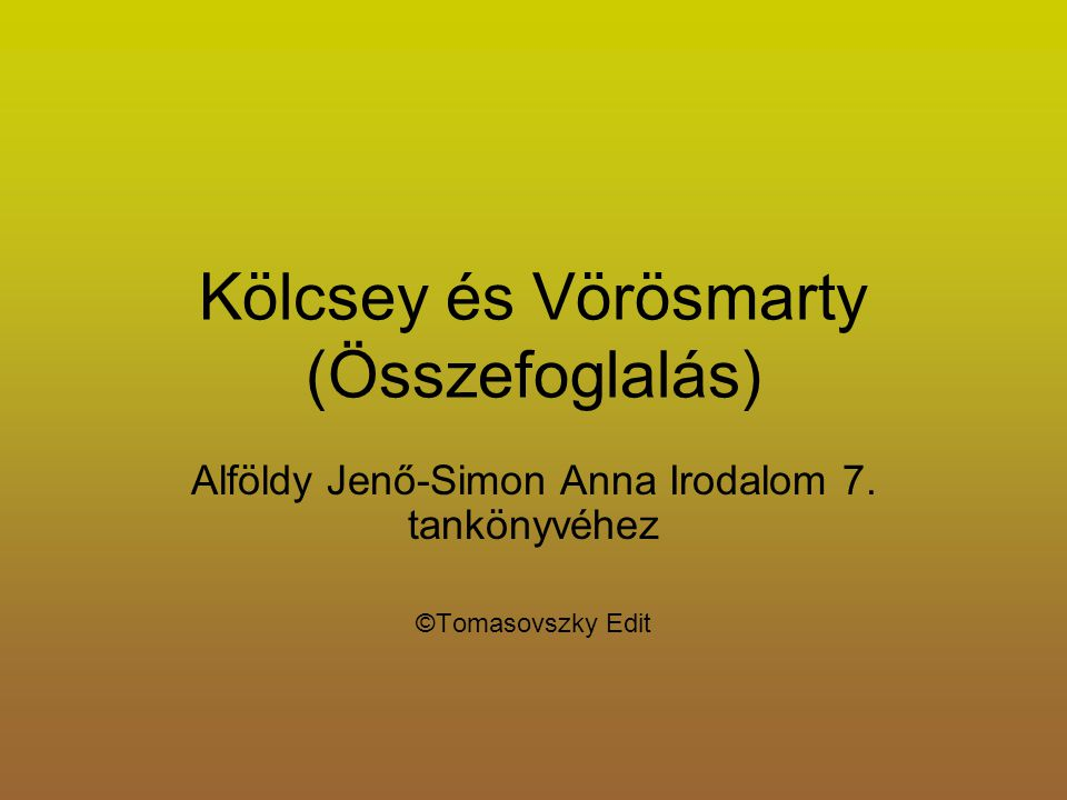 Kölcsey és Vörösmarty (Összefoglalás) Alföldy Jenő-Simon Anna Irodalom 7.