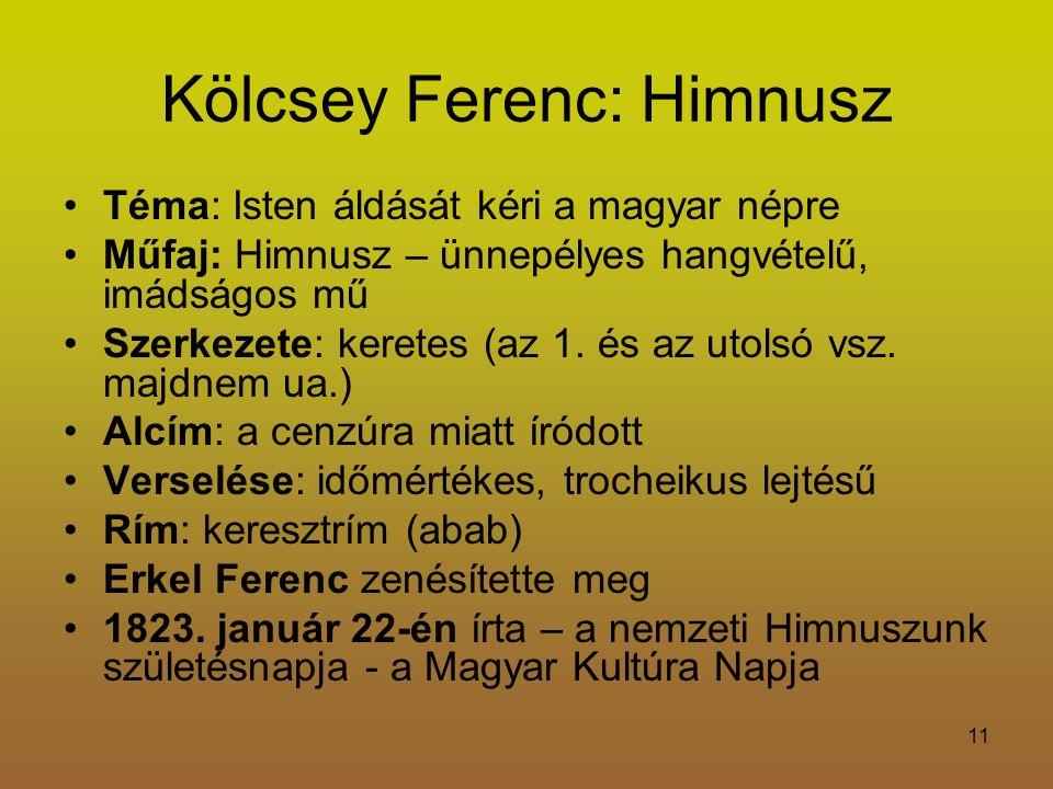 11 Kölcsey Ferenc: Himnusz Téma: Isten áldását kéri a magyar népre Műfaj: Himnusz – ünnepélyes hangvételű, imádságos mű Szerkezete: keretes (az 1.