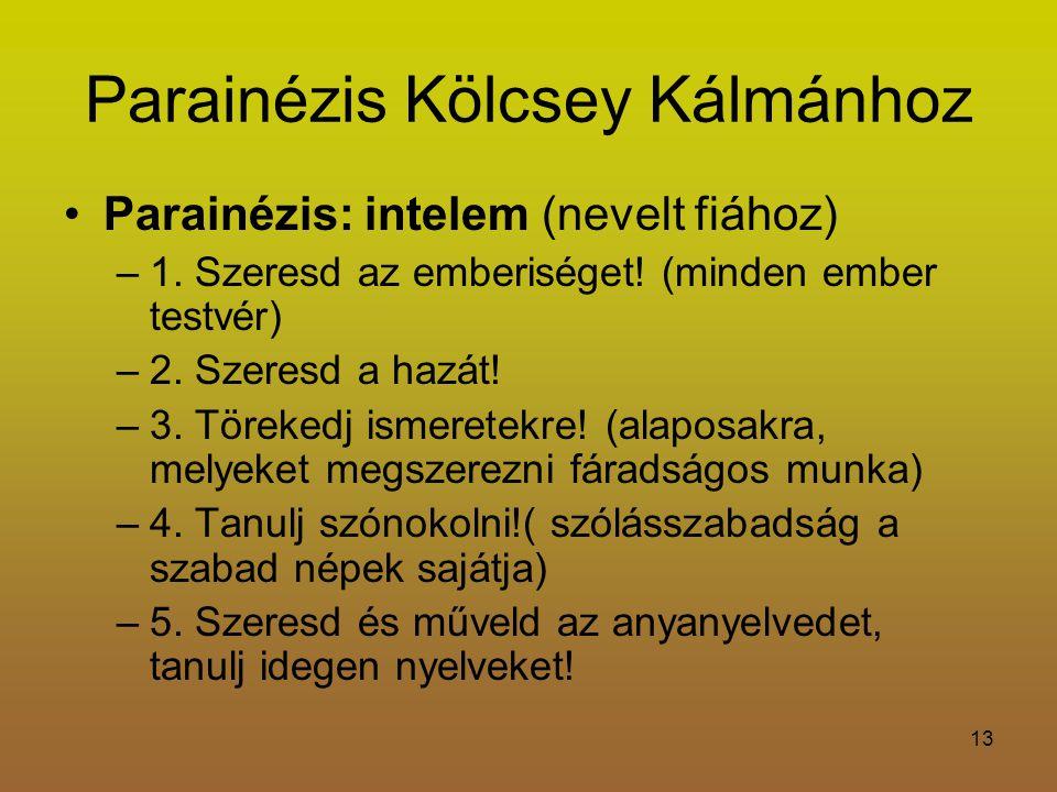 13 Parainézis Kölcsey Kálmánhoz Parainézis: intelem (nevelt fiához) –1.