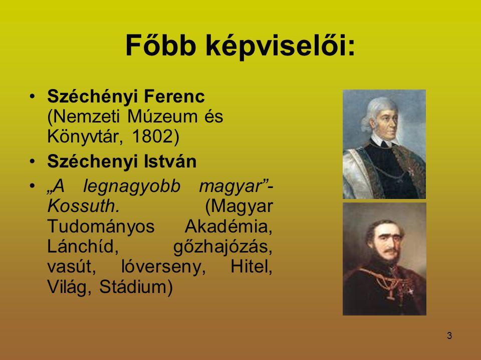 """3 Főbb képviselői: Széchényi Ferenc (Nemzeti Múzeum és Könyvtár, 1802) Széchenyi István """"A legnagyobb magyar - Kossuth."""