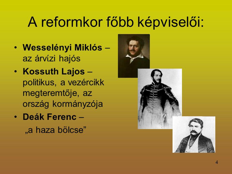 """4 A reformkor főbb képviselői: Wesselényi Miklós – az árv ί zi hajós Kossuth Lajos – politikus, a vezércikk megteremtője, az ország kormányzója Deák Ferenc – """"a haza bölcse"""