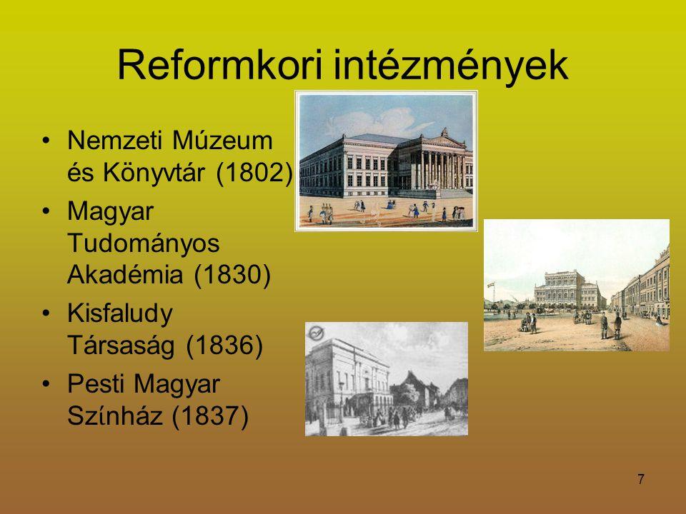 7 Reformkori intézmények Nemzeti Múzeum és Könyvtár (1802) Magyar Tudományos Akadémia (1830) Kisfaludy Társaság (1836) Pesti Magyar Sz ί nház (1837)