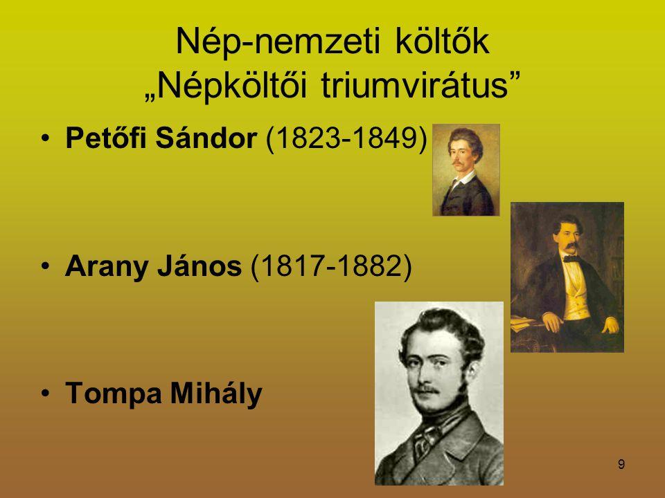 """9 Nép-nemzeti költők """"Népköltői triumvirátus Petőfi Sándor (1823-1849) Arany János (1817-1882) Tompa Mihály"""