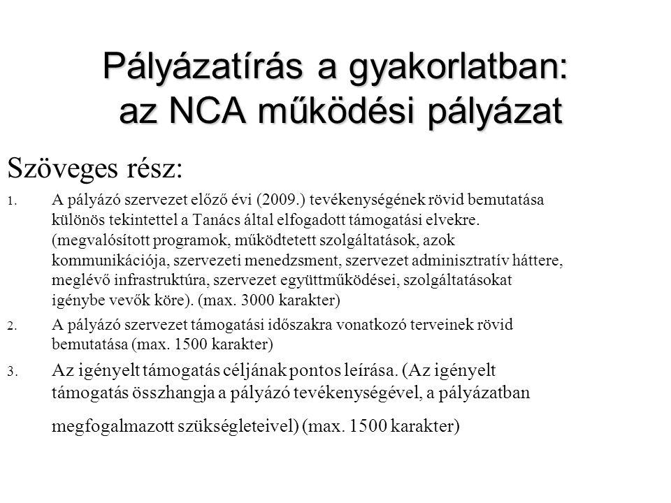 Pályázatírás a gyakorlatban: az NCA működési pályázat Szöveges rész: 1. A pályázó szervezet előző évi (2009.) tevékenységének rövid bemutatása különös