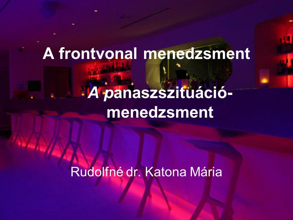A frontvonal menedzsment A panaszszituáció- menedzsment Rudolfné dr. Katona Mária