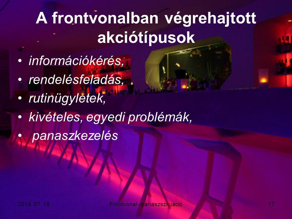 2014. 07. 18.Frontvonal - panaszszituáció17 A frontvonalban végrehajtott akciótípusok információkérés, rendelésfeladás, rutinügyletek, kivételes, egye
