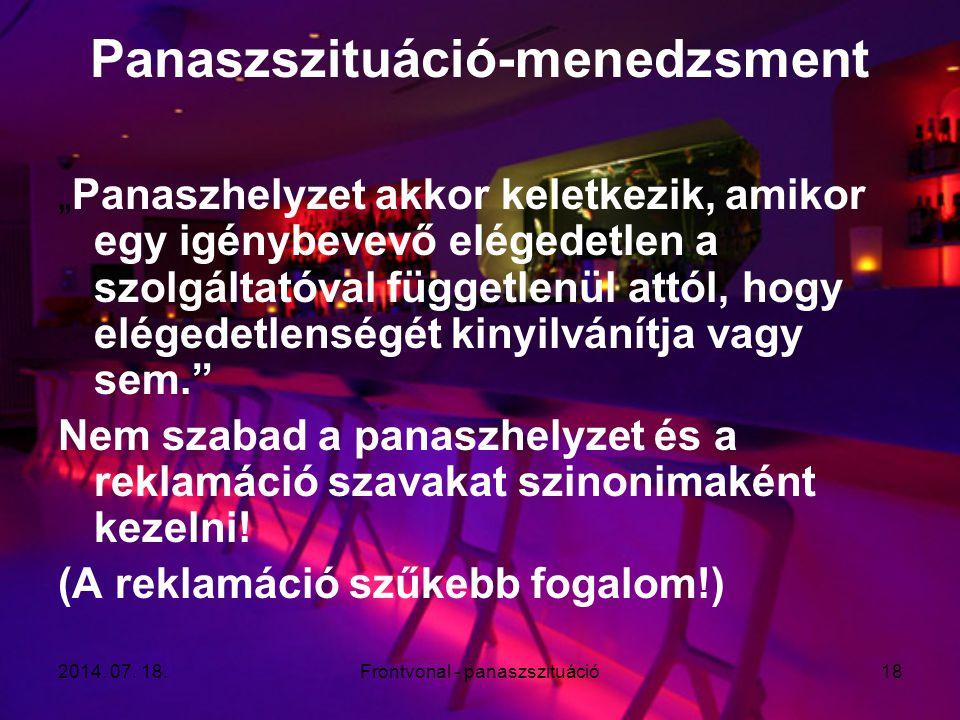 """2014. 07. 18.Frontvonal - panaszszituáció18 Panaszszituáció-menedzsment """"Panaszhelyzet akkor keletkezik, amikor egy igénybevevő elégedetlen a szolgált"""