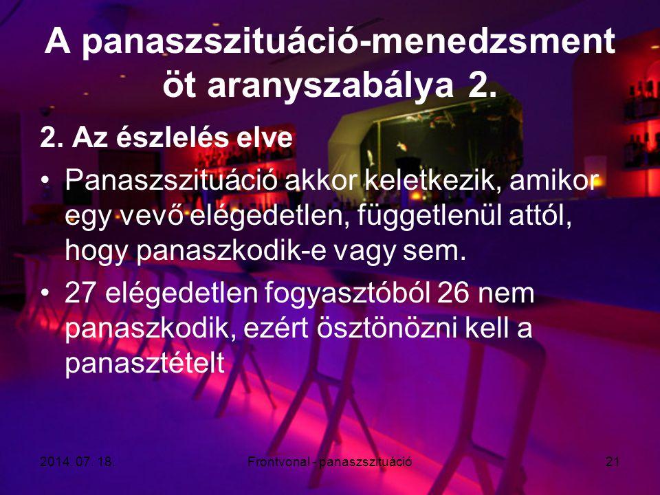 2014. 07. 18.Frontvonal - panaszszituáció21 A panaszszituáció-menedzsment öt aranyszabálya 2. 2. Az észlelés elve Panaszszituáció akkor keletkezik, am