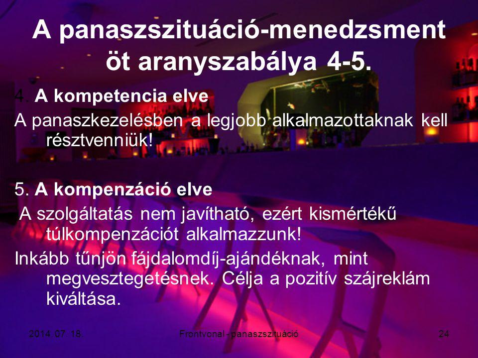 2014. 07. 18.Frontvonal - panaszszituáció24 A panaszszituáció-menedzsment öt aranyszabálya 4-5. 4. A kompetencia elve A panaszkezelésben a legjobb alk