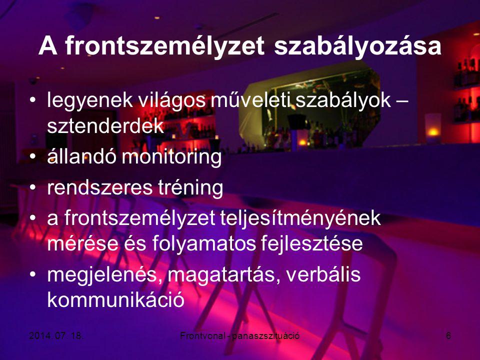 2014. 07. 18.Frontvonal - panaszszituáció6 A frontszemélyzet szabályozása legyenek világos műveleti szabályok – sztenderdek állandó monitoring rendsze