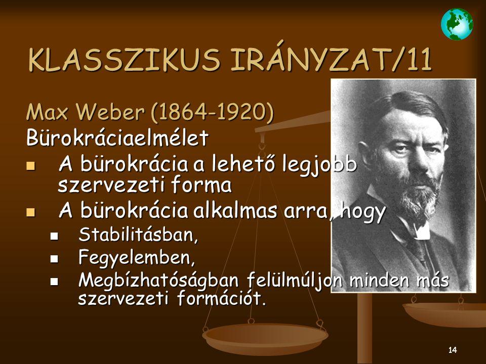 14 KLASSZIKUS IRÁNYZAT/11 Max Weber (1864-1920) Bürokráciaelmélet A bürokrácia a lehető legjobb szervezeti forma A bürokrácia a lehető legjobb szervez
