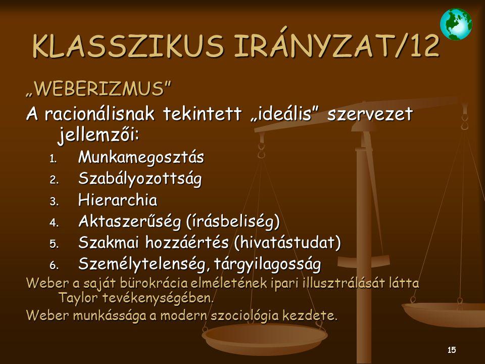"""15 KLASSZIKUS IRÁNYZAT/12 """"WEBERIZMUS"""" A racionálisnak tekintett """"ideális"""" szervezet jellemzői: 1. Munkamegosztás 2. Szabályozottság 3. Hierarchia 4."""