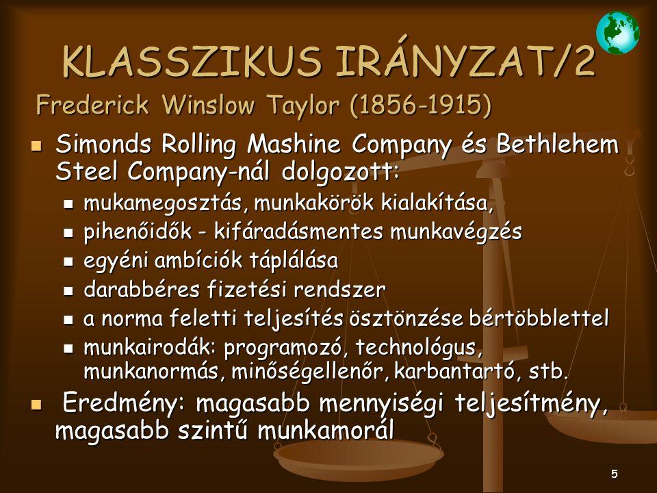6 KLASSZIKUS IRÁNYZAT/3 Frederick Winslow Taylor (1856-1915) Alapvető munkái: 1903.
