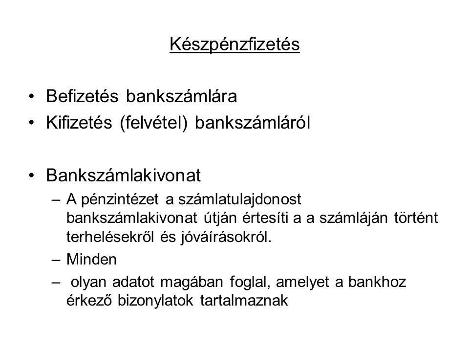 Készpénzfizetés Befizetés bankszámlára Kifizetés (felvétel) bankszámláról Bankszámlakivonat –A pénzintézet a számlatulajdonost bankszámlakivonat útján