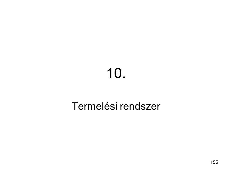 155 10. Termelési rendszer