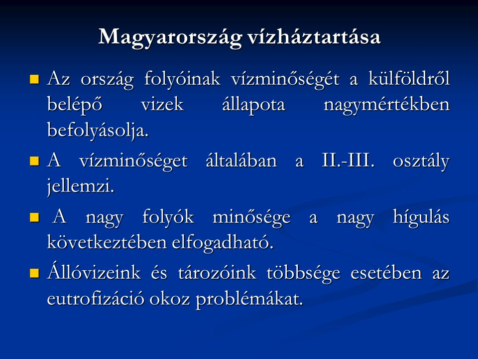 Magyarország vízháztartása Az ország folyóinak vízminőségét a külföldről belépő vizek állapota nagymértékben befolyásolja. Az ország folyóinak vízminő